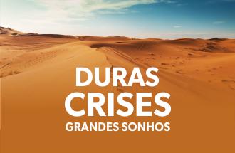 Duras Crises, Grandes Sonhos
